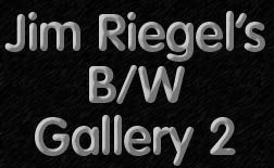 Jim Riegel's B/W Photo Gallery, click to view secret site